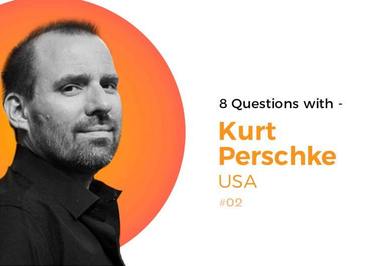8 Questions with Kurt Perschke
